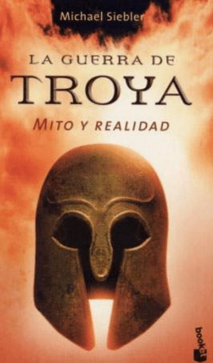 La Guerra de Troya. Mito y Realidad. – Michael Siebler